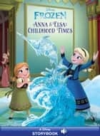Frozen: Anna & Elsa's Childhood Times - A Disney Read-Along ebook by Disney Books