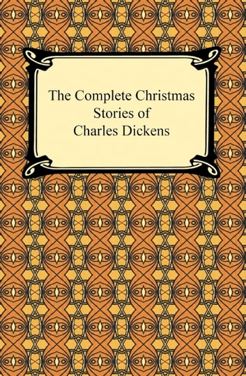 The Complete Christmas Stories of Charles Dickens eBook by Charles Dickens