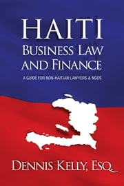 Haiti Business Law & Finance ebook by Dennis Kelly, Esq.