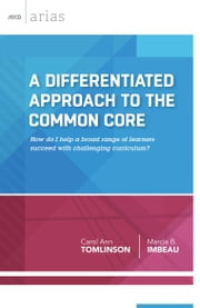 A Differentiated Approach to the Common Core - How do I help a broad range of learners succeed with a challenging curriculum? ebook by Carol Ann Tomlinson, Marcia B. Imbeau
