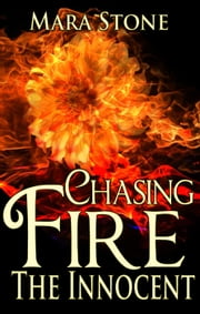 Chasing Fire (Part 1): The Innocent (BDSM Erotic Romance) - Chasing Fire, #1 ebook by Mara Stone