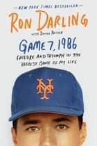 Game 7, 1986 - Failure and Triumph in the Biggest Game of My Life ebook by Ron Darling, Daniel Paisner