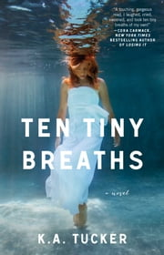 Ten Tiny Breaths - A Novel ebook by K.A. Tucker