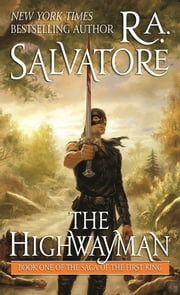 The Highwayman - Book One of the Saga of the First King ebook by R. A. Salvatore