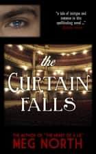 The Curtain Falls: A Victorian Novel ebook by Meg North