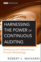 Harnessing the Power of Continuous Auditing ebook by Robert L. Mainardi