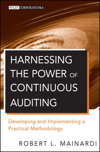 Harnessing the Power of Continuous Auditing - Developing and Implementing a Practical Methodology ebook by Robert L. Mainardi