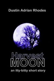 Harvest Moon ebook by Dustin Adrian Rhodes