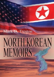North Korean Memoirs - The Life of An American Agent Who Defected to North Korea ebook by Mark Treston