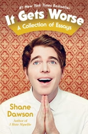 It Gets Worse - A Collection of Essays ebook by Shane Dawson