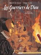 Les Guerriers de Dieu - Tome 05 - Le Massacre de la Saint-Barthélémy ebook by Philippe Richelle, Pierre Wachs