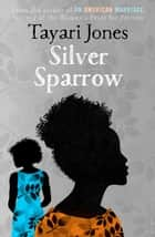 Silver Sparrow - From the Winner of the Women's Prize for Fiction, 2019 ebook by Tayari Jones
