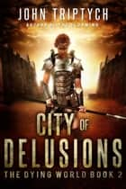 City of Delusions ebook by John Triptych