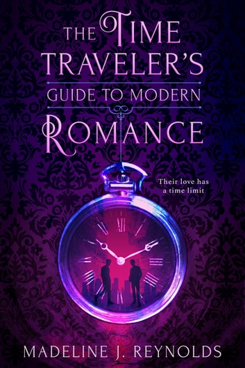 The Time Traveler's Guide to Modern Romance ebook by Madeline J. Reynolds