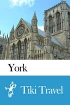 York (England) Travel Guide - Tiki Travel ebook by Tiki Travel