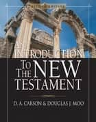 An Introduction to the New Testament ebook by D. A. Carson, Douglas J. Moo