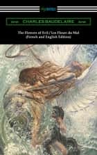 The Flowers of Evil / Les Fleurs du Mal: French and English Edition (Translated by William Aggeler with an Introduction by Frank Pearce Sturm) ebook by Charles Baudelaire