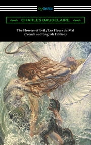 The Flowers of Evil / Les Fleurs du Mal (French and English Edition) [Translated by William Aggeler with an Introduction by Frank Pearce Sturm] ebook by Charles Baudelaire
