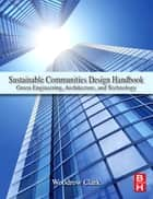 Sustainable Communities Design Handbook ebook by Woodrow W. Clark III