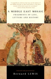 A Middle East Mosaic - Fragments of Life, Letters and History ebook by Bernard Lewis
