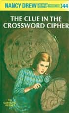 Nancy Drew 44: The Clue in the Crossword Cipher ebook by Carolyn Keene