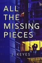 All the Missing Pieces ebook by Julianna Keyes