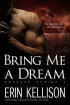Bring Me A Dream - Reveler Series 5 ebook by Erin Kellison