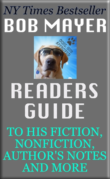 Bob Mayer's Readers Guide - His Fiction, Nonfiction, Authors Notes and More ebook by Bob Mayer