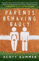 Parents Behaving Badly ebook by Scott Gummer
