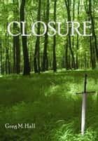 Closure eBook by Greg M. Hall