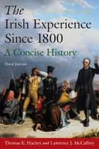 The Irish Experience Since 1800: A Concise History ebook by Thomas E. Hachey,Lawrence J. McCaffrey
