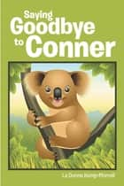 Saying Goodbye to Conner ebook by La Donna Kemp-Morrell