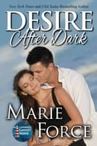Desire After Dark, Gansett Island Series, Book 15 - A Gansett Island Novel ebook by Marie Force