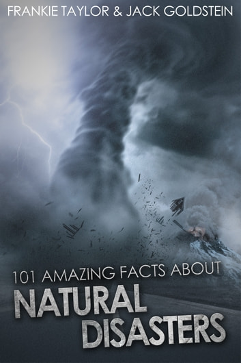 101 Amazing Facts about Natural Disasters ebook by Jack Goldstein