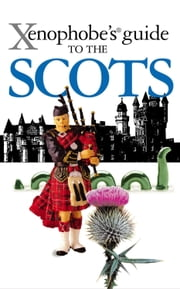 Xenophobe's Guide to the Scots ebook by David Ross