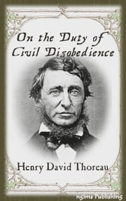 On the Duty of Civil Disobedience (Illustrated + Audiobook Download Link) ebook by Henry David Thoreau