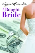 A Bought Bride ebook by Agnes Alexander