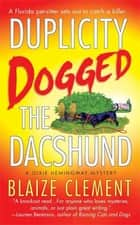 Duplicity Dogged the Dachshund - The Second Dixie Hemingway Mystery ebook by Blaize Clement