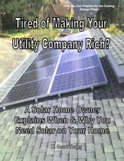 Tired of Making Your Utility Company Rich, A Solar Home Owner Explains When & Why You Need Solar on Your Home ebook by Young, H., Court