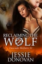 Reclaiming the Wolf ebook by Jessie Donovan