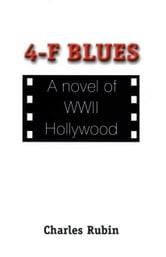 4-F Blues: A novel of WWII Hollywood ebook by Charles Rubin