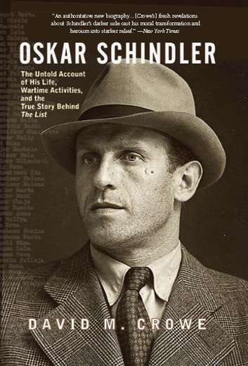 Oskar Schindler - The Untold Account of His Life, Wartime Activites, and the True Story Behind the List ebook by David Crowe
