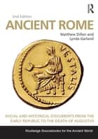 Ancient Rome - Social and Historical Documents from the Early Republic to the Death of Augustus ebook by Matthew Dillon, Lynda Garland