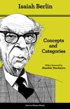 Concepts and Categories - Philosophical Essays, Second Edition ebook by Isaiah Berlin, Henry Hardy, Bernard Williams,...