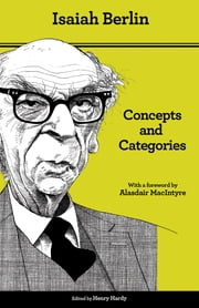 Concepts and Categories - Philosophical Essays ebook by Isaiah Berlin,Henry Hardy,Bernard Williams,Alasdair MacIntyre