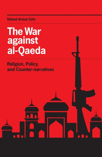 The War against al-Qaeda - Religion, Policy, and Counter-narratives ebook by Nahed Artoul Zehr