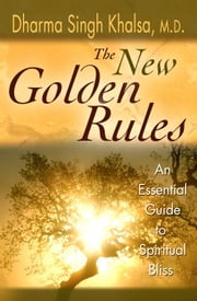 The New Golden Rules ebook by Dharma Singh Khalsa