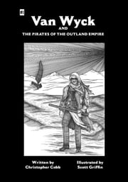 Van Wyck and the Pirates of the Outland Empire - Van Wyck 1 ebook by Christopher Cobb,Scott Griffin