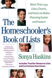 The Homeschooler's Book of Lists - More than 250 Lists, Charts, and Facts to Make Planning Easier and Faster ebook by Sonya Haskins