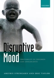 Disruptive Mood: Irritability in Children and Adolescents ebook by Argyris Stringaris,Eric Taylor